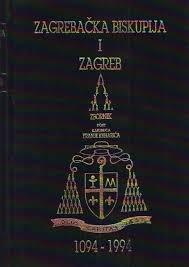 Zagrebačka biskupija i Zagreb : 1094 -1994 : zbornik u čast kardinala Franje Kuharića