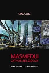 Masmediji : zatvor bez zidova : tekstovi filozofije medija