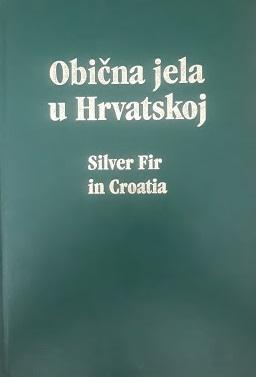 Obična jela (Abies alba Mill.) u Hrvatskoj = Silver fir. (Abies alba Mill.) in Croatia