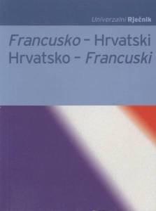 Univerzalni rječnik: Francusko-hrvatski; hrvatsko-francuski