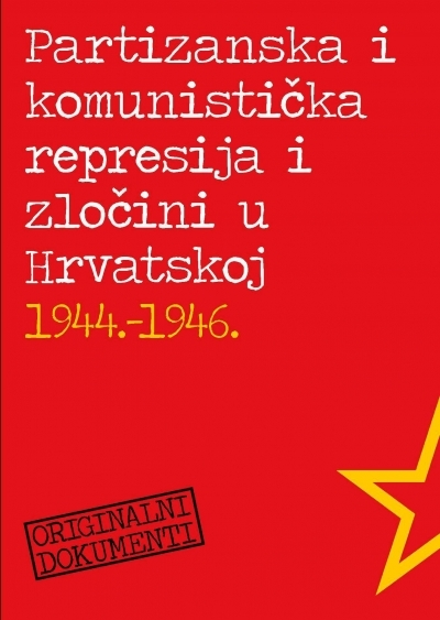 Partizanska i komunistička represija i zločini u Hrvatskoj : 1944.-1946. (dokumenti)
