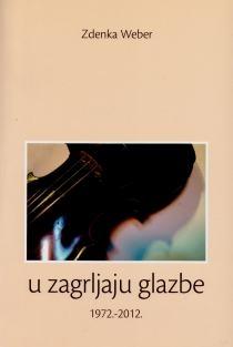 U zagrljaju glazbe : 1972.-2012. : glazbene kritike, osvrti, prikazi, recenzije, razgovori, portreti glazbenika, eseji, znanstveni i stručni radovi, iz diplomatske djelatnosti