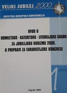 Uvod u homiletsko - katehetsko - liturgijsku građu za jubilejsku korizmu 2000. u pripravi za euharistijske kongrese