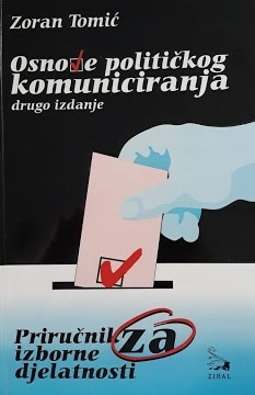 Osnove političkog komuniciranja : priručnik za izborne djelatnosti = The essentials of political communication : manual for election activities
