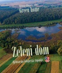 Zeleni dom : Bjelovarsko-bilogorska županija = Green home : Bjelovar-Bilogora county