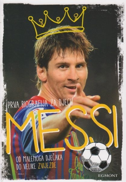 Messi : prva biografija za djecu : od malenoga dječaka do velike zvijezde