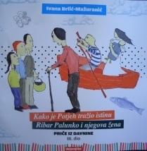 Priče iz davnine 3 : Kako je Potjeh tražio istinu ; Ribar Polunko i njegova žena
