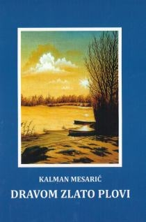 Dravom zlato plovi : gorka romantika međimurske ravni