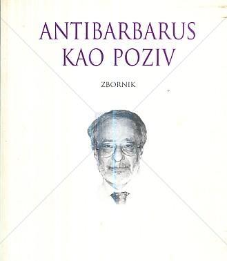ANTIBARBARUS kao poziv : zbornik tekstova o životu i djelu Alberta Goldsteina