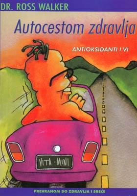 Autocestom zdravlja : antioksidanti i vi : prehranom do zdravlja i sreće