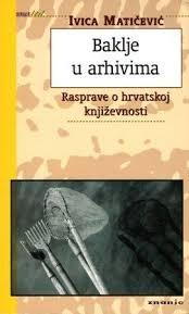 Baklje u arhivima : rasprave o hrvatskoj književnosti