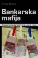 Bankarska mafija : organizirani bankarski kriminal i pranje novca