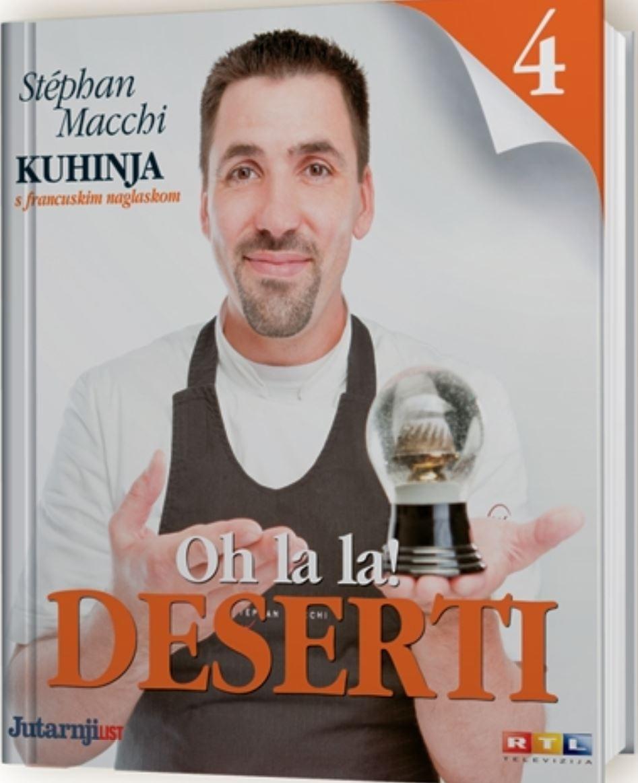 Kuhinja s francuskim naglaskom - Deserti : oh, la, la! (4.svezak)