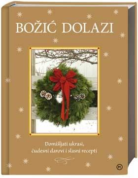 Božić dolazi : domišljati ukrasi, čudesni darovi i slasni recepti