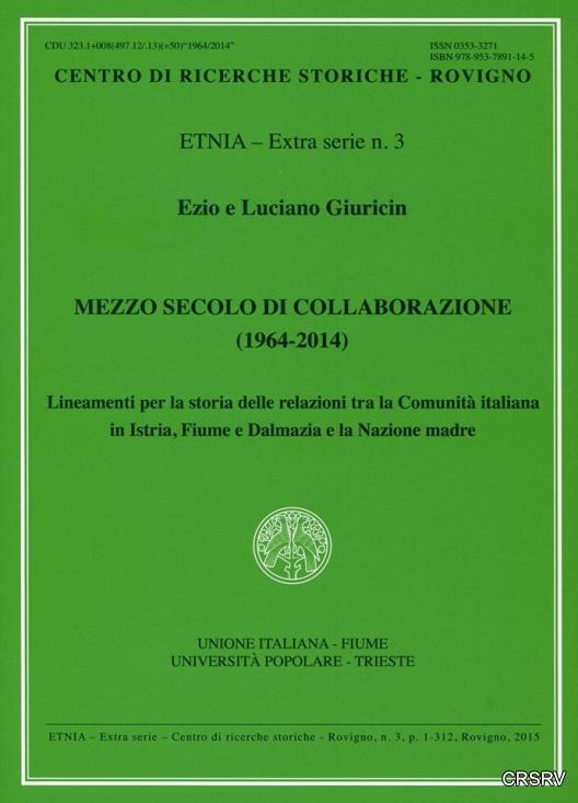 Mezzo secolo di collaborazione : (1964-2014) : lineamenti per la storia delle relazioni tra la Comunita' italiana in Istria, Fiume e Dalmazia e la Nazione madre