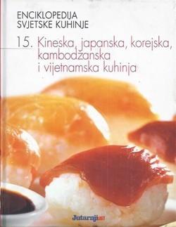 Enciklopedija svjetske kuhinje 15: Kineska, japanska, korejska, kambodžanska i vijetnamska kuhinja