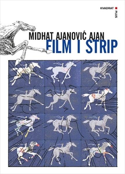 Film i strip : eseji o autorima, estetici i kreacijama nastalim u intermedijalnom kontekstu stripa, animacije i filma