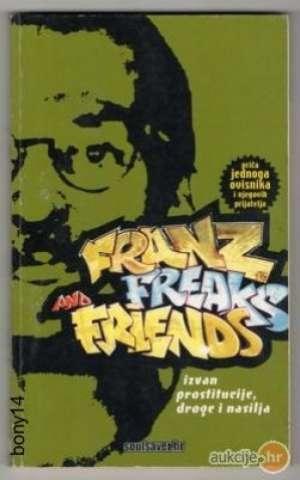 Franz, freaks and friends : priča jednoga ovisnika i njegovih prijatelja