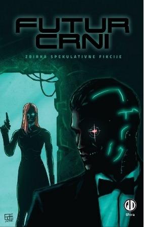 Futur crni : zbirka spekulativne fikcije