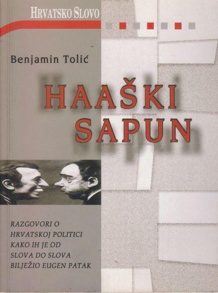Haaški sapun : razgovori o hrvatskoj politici, kako ih je od slova do slova bilježio Eugen Patak