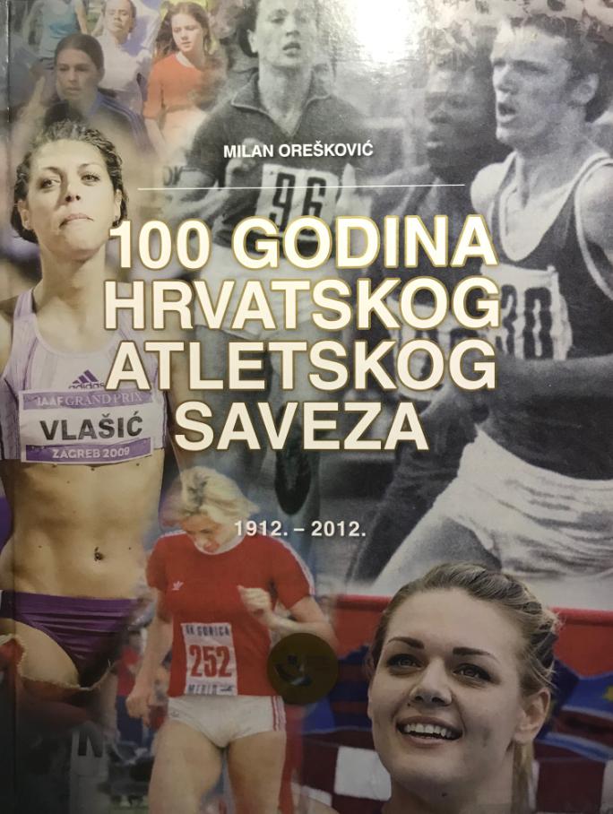 100 godina Hrvatskog atletskog saveza : 1912. – 2012.