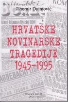Hrvatske novinarske tragedije : 1945.-1995.