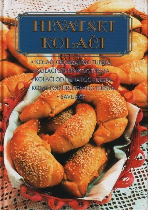 Hrvatski kolači: kolači od dizanog tijesta, kolači od prhkog tijesta, kolači od lisnatog tijesta, kolači od hrustavog tijesta, savijače