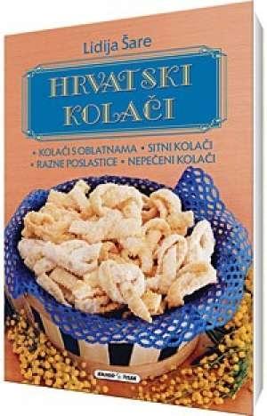 Hrvatski kolači: kolači s oblatnama, sitni kolači, razne poslastice, nepečeni kolači