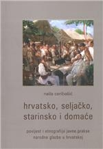 Hrvatsko, seljačko, starinsko i domaće : povijest i etnografija javne prakse narodne glazbe u Hrvatskoj