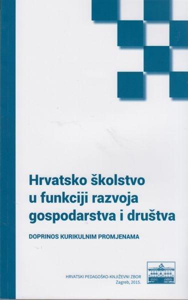 Hrvatsko školstvo u funkciji razvoja gospodarstva i društva : doprinos kurikulnim promjenama