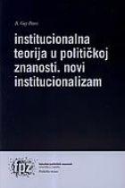 Institucionalna teorija u političkoj znanosti : novi institucionalizam