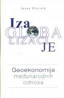 Iza globalizacije : geoekonomija međunarodnih odnosa