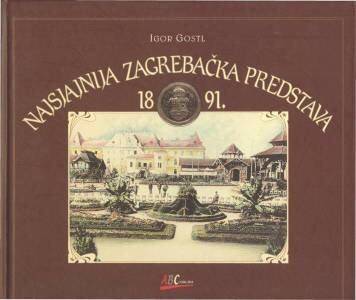 Najsjajnija zagrebačka predstava : u ozračju gospodarske izložbe, velike preteče Zagrebačkog velesajma