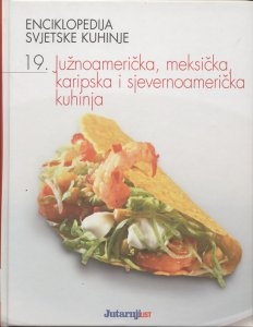 Enciklopedija svjetske kuhinje 19: Južnoamerička, meksička, karipska i sjevernoamerička kuhinja