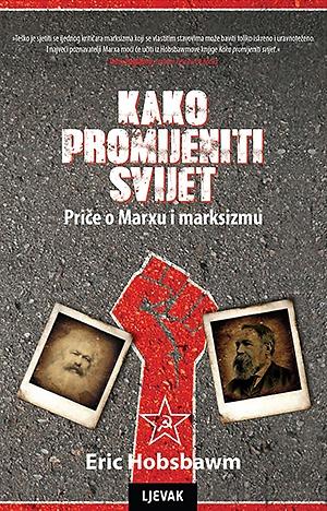 Kako promijeniti svijet : priče o Marxu i marksizmu