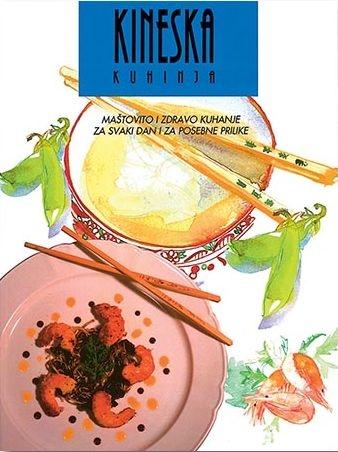Kineska kuhinja : maštovito i zdravo kuhanje za svaki dan i za posebne prilike
