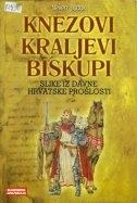 Knezovi, kraljevi, biskupi : slike iz davne hrvatske prošlosti