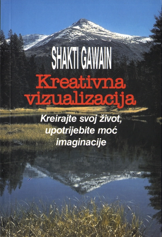 Kreativna vizualizacija - kreirajte svoj život, upotrijebite moć imaginacije