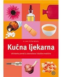 Kućna ljekarna : učinkovita pomoć iz alternativne i klasične medicine