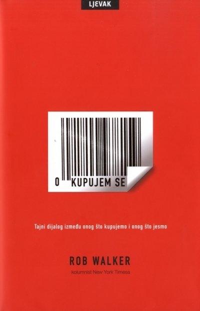 Kupujem se - tajni dijalog između onog što kupujemo i onog što jesmo