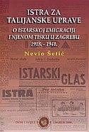 Istra za talijanske uprave : o istarskoj emigraciji i njenom tisku u Zagrebu 1918.-1941.