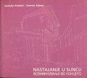 Nastajanje u suncu : esej o makedonskoj arhitekturi s putovanja ljeta 1962