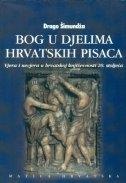 Bog u djelima hrvatskih pisaca : vjera i nevjera u hrvatskoj književnosti 20. stoljeća (2.knjiga)