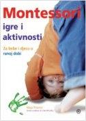 Montessori igre i aktivnosti : za bebe i djecu u ranoj dobi