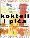 KOKTELI I PIĆA - kako stvoriti čarobna pića pomoću žesta, likera, vina, piva i dodataka
