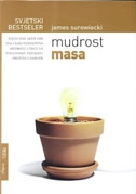 Mudrost masa : zašto više ljudi zna i kako kolektivna mudrost utječe na poslovanje, privredu, društva i narode