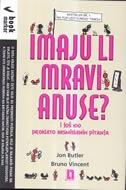 Imaju li mravi anuse? : i još 100 prokleto besmislenih pitanja