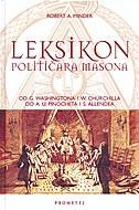 Leksikon političara masona : od G. Washingtona i W. Churchilla do A. U. Pinocheta i S. Allendea