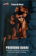 Prirodno dobri : podrijetlo ispravnog i pogrešnog kod ljudi i drugih životinja