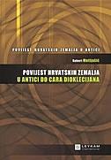 Povijest hrvatskih zemalja u antici do cara Dioklecijana (1.knjiga)